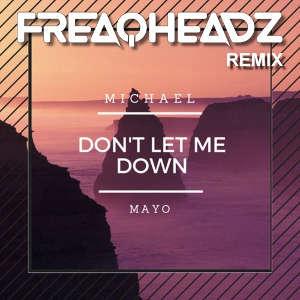 Michael Mayo - Don't Let Me Down (Freaqheadz Remix)