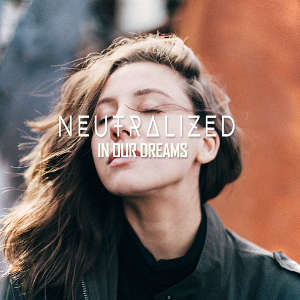 Neutralized - In Our Dreams